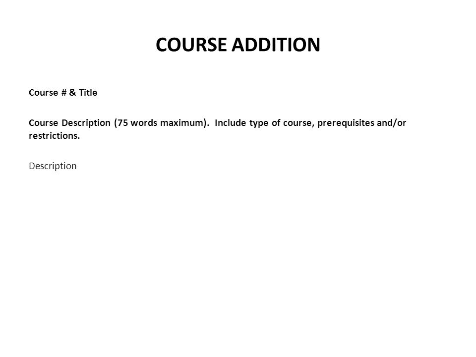 COURSE ADDITION Course # & Title Course Description (75 words maximum).