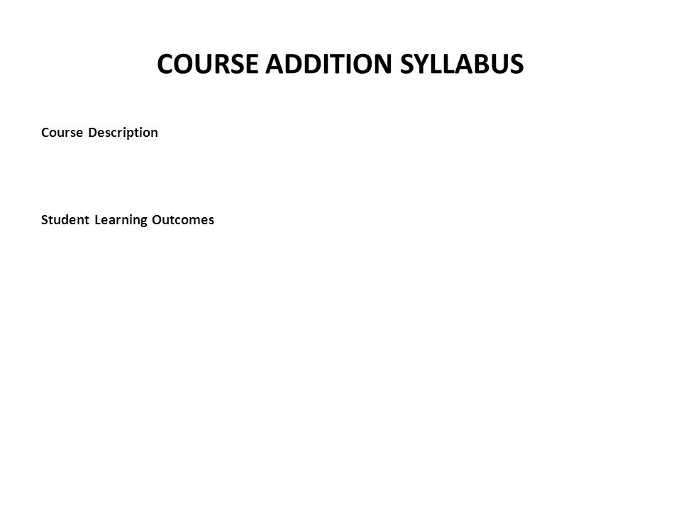 COURSE ADDITION SYLLABUS Course Description Student Learning Outcomes