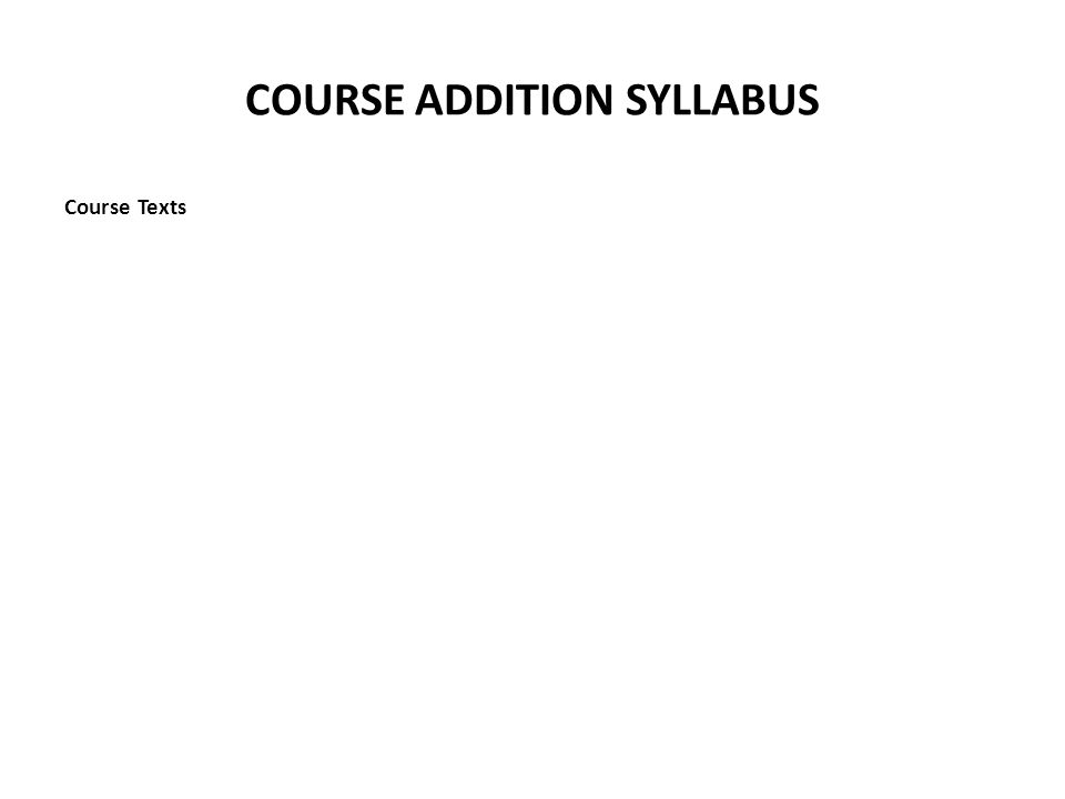 COURSE ADDITION SYLLABUS Course Texts