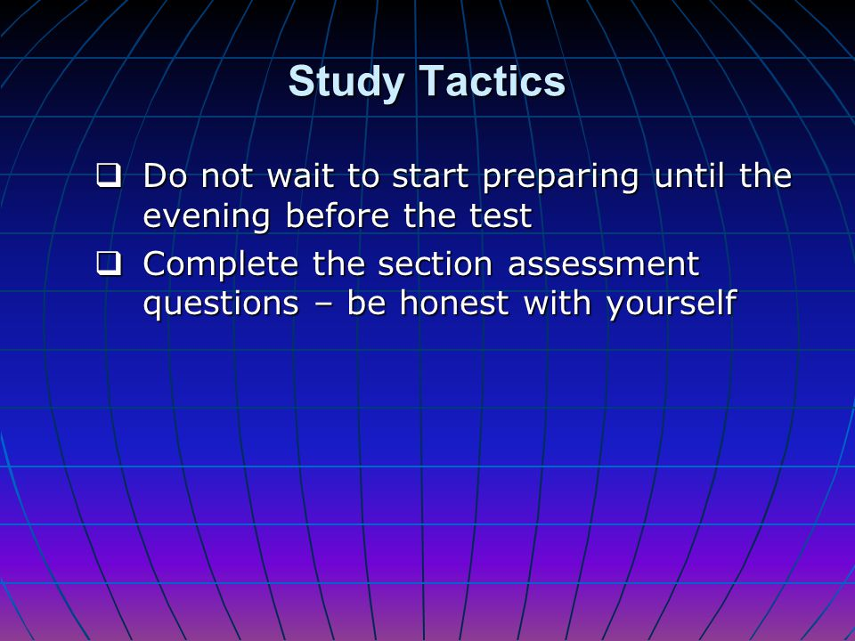 Study Tactics Read the book carefully and in-depth at least twice – without distractions Read the book carefully and in-depth at least twice – without