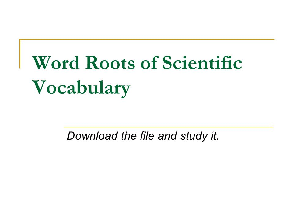 On FirstClass Resources and Assignments, under file Study Skills, you will find a file Word Roots of Scientific Vocabulary. Sometimes knowing the mean