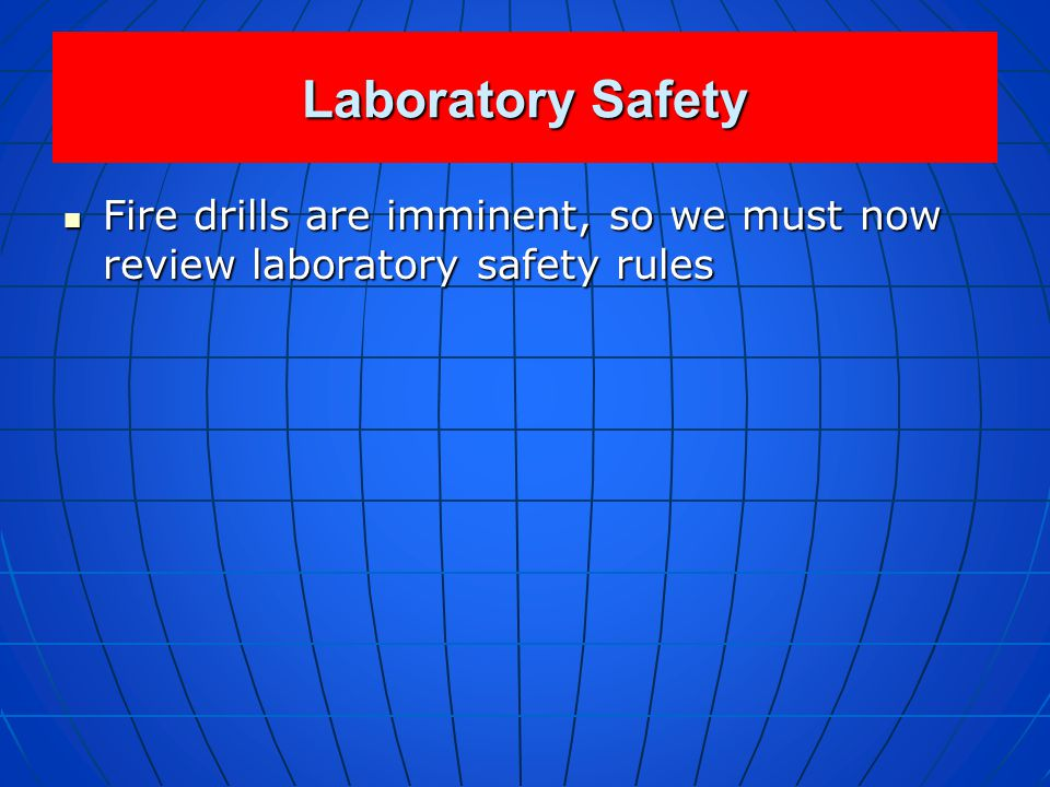 Laboratory Safety Review the following Review the following Fire drill procedureFire drill procedure Location and demonstration (as appropriate) ofLoc