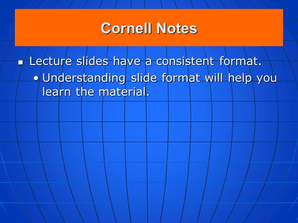 Cornell Notes Tips for Taking Notes from Lecture Slides: Lecture slides include: Lecture slides include: whenever possible, graphs showing data suppor