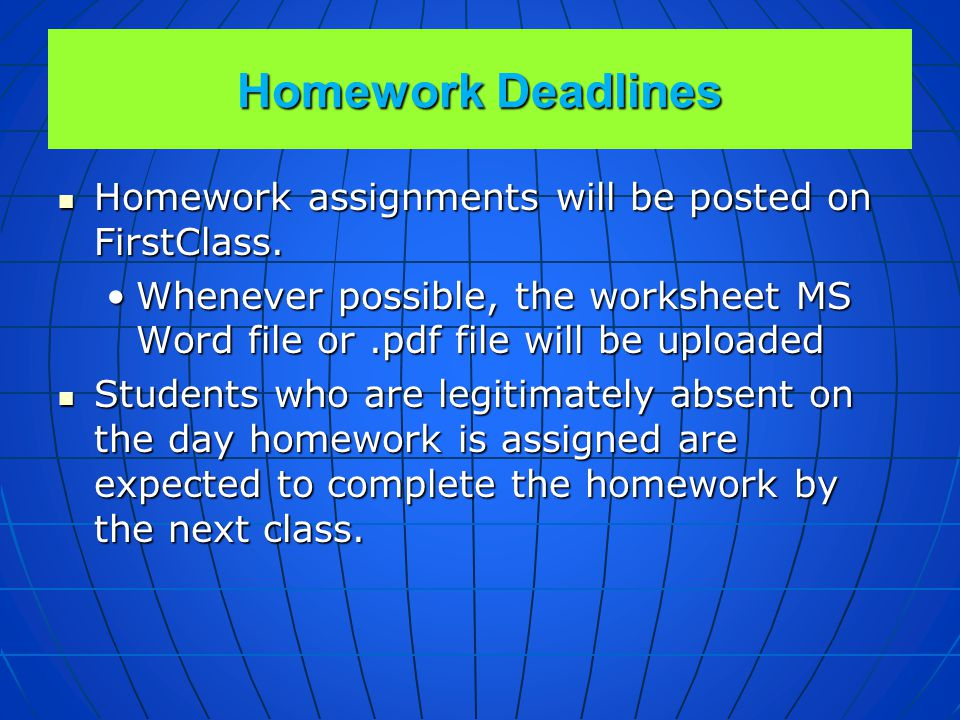 Homework Deadlines Homework deadlines are absolute. Homework deadlines are absolute. Unless otherwise directed, homework assignments are due by the ne
