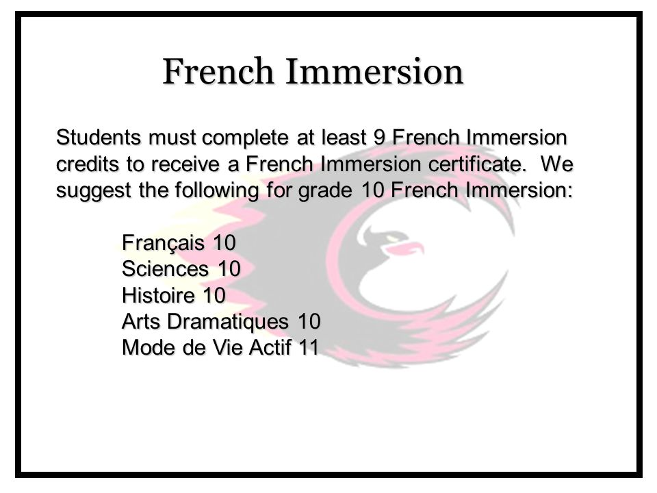 French Immersion French Immersion Students must complete at least 9 French Immersion credits to receive a French Immersion certificate.