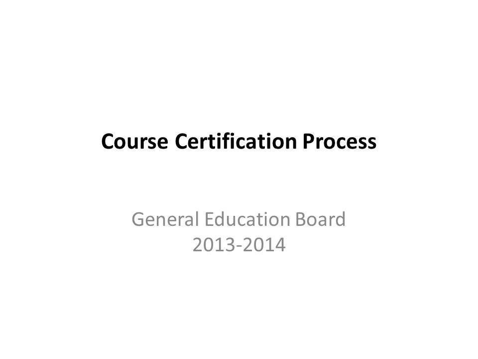 Course Certification Process General Education Board