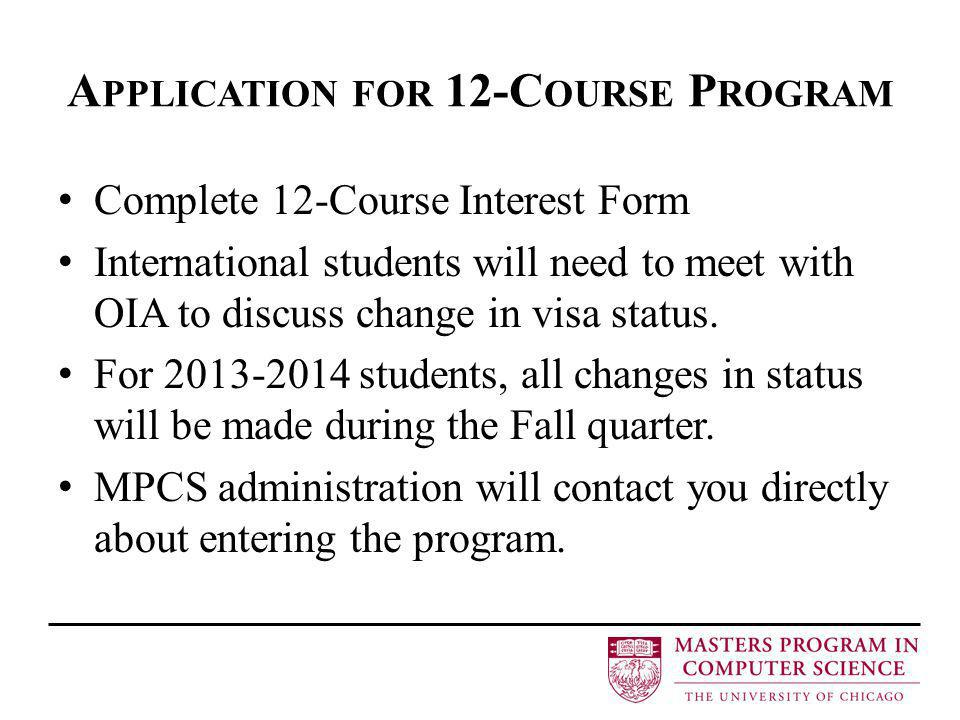 A PPLICATION FOR 12-C OURSE P ROGRAM Complete 12-Course Interest Form International students will need to meet with OIA to discuss change in visa status.