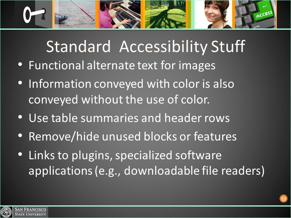 Standard Accessibility Stuff Functional alternate text for images Information conveyed with color is also conveyed without the use of color. Use table