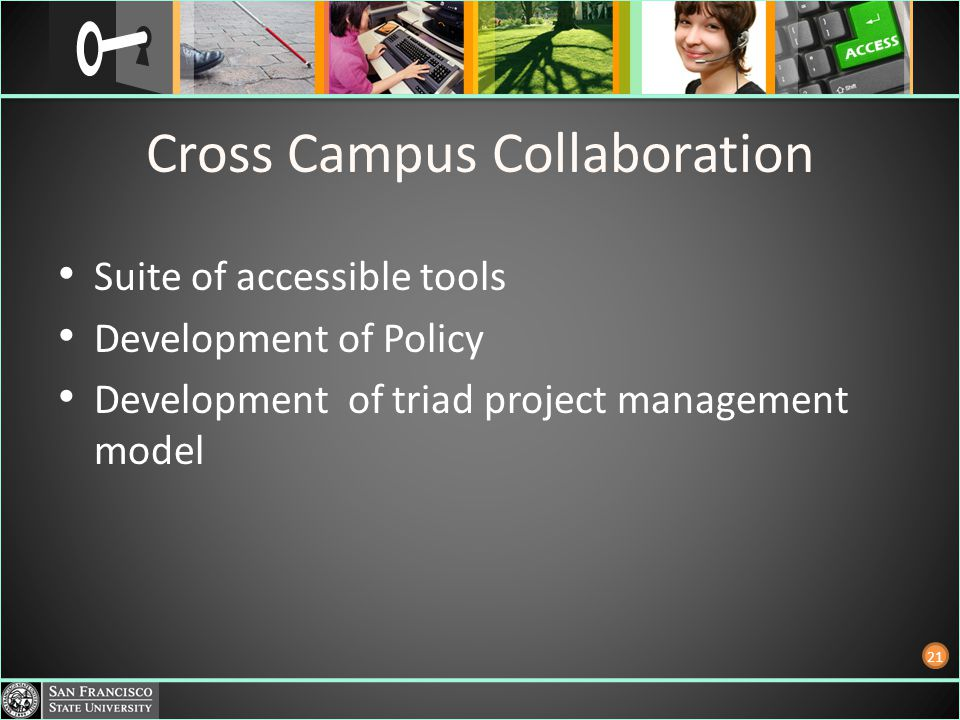 Cross Campus Collaboration Suite of accessible tools Development of Policy Development of triad project management model 21