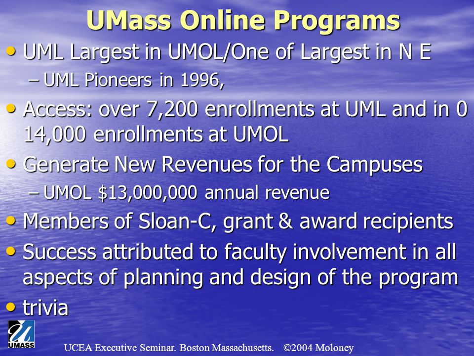UCEA Executive Seminar. Boston Massachusetts. ©2004 Moloney UML Largest in UMOL/One of Largest in N E UML Largest in UMOL/One of Largest in N E –UML P