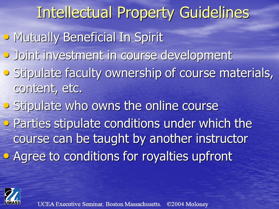 UCEA Executive Seminar. Boston Massachusetts. ©2004 Moloney Intellectual Property Guidelines Mutually Beneficial In Spirit Mutually Beneficial In Spir