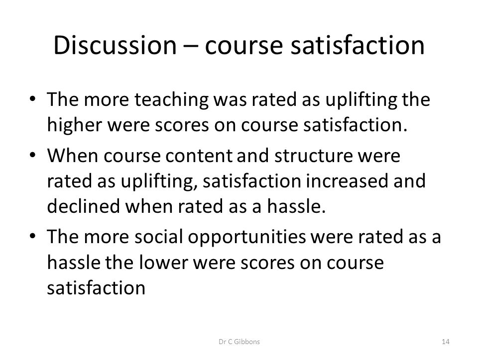 Discussion – course satisfaction The more teaching was rated as uplifting the higher were scores on course satisfaction. When course content and struc