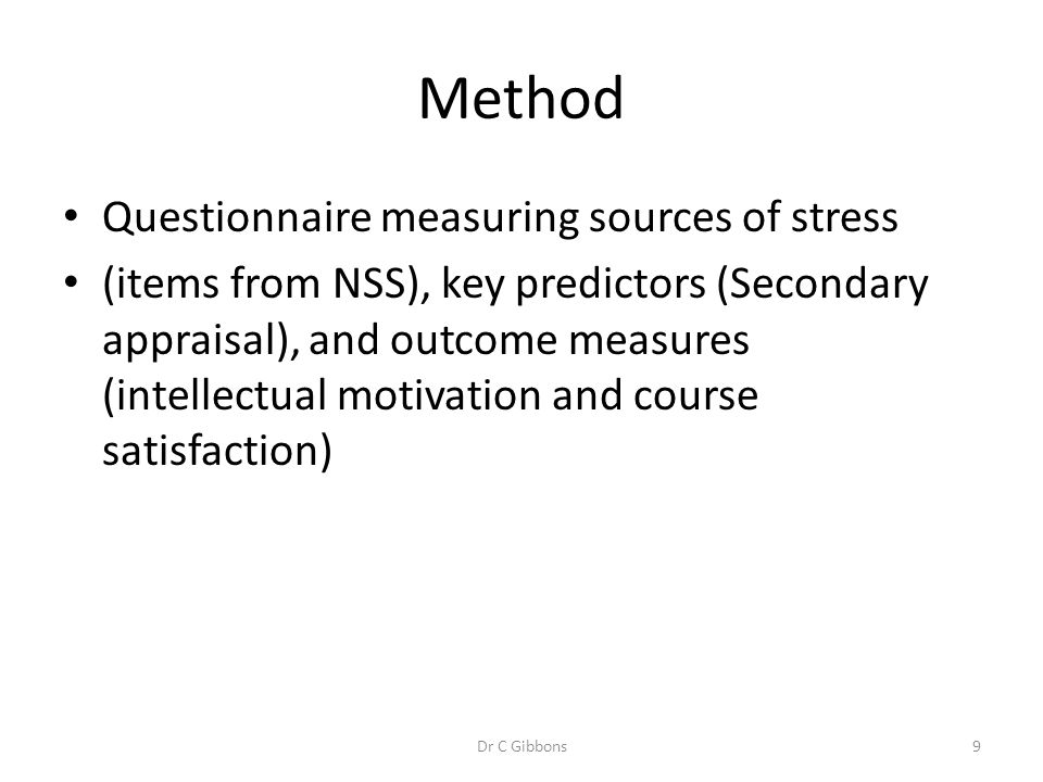 Method Questionnaire measuring sources of stress (items from NSS), key predictors (Secondary appraisal), and outcome measures (intellectual motivation