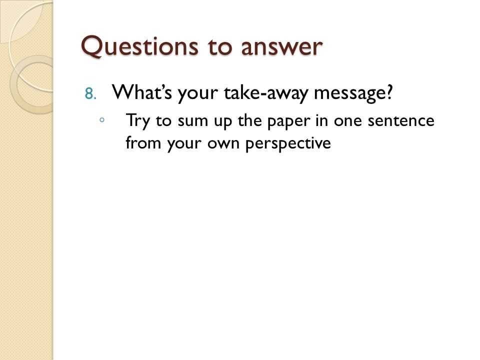 Questions to answer 8. Whats your take-away message.