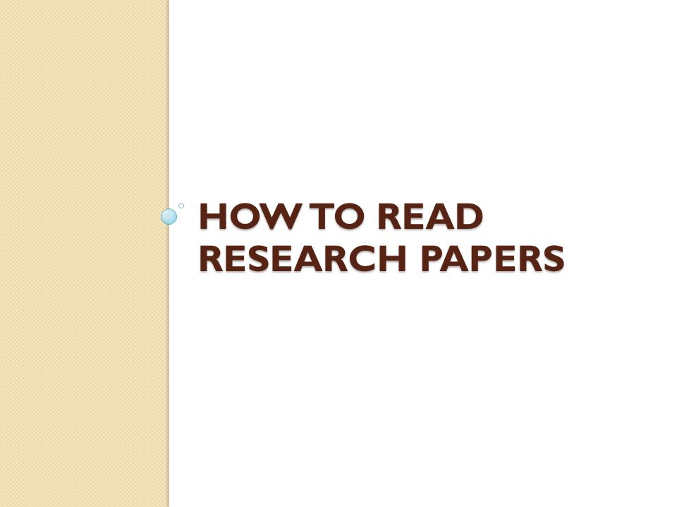 HOW TO READ RESEARCH PAPERS