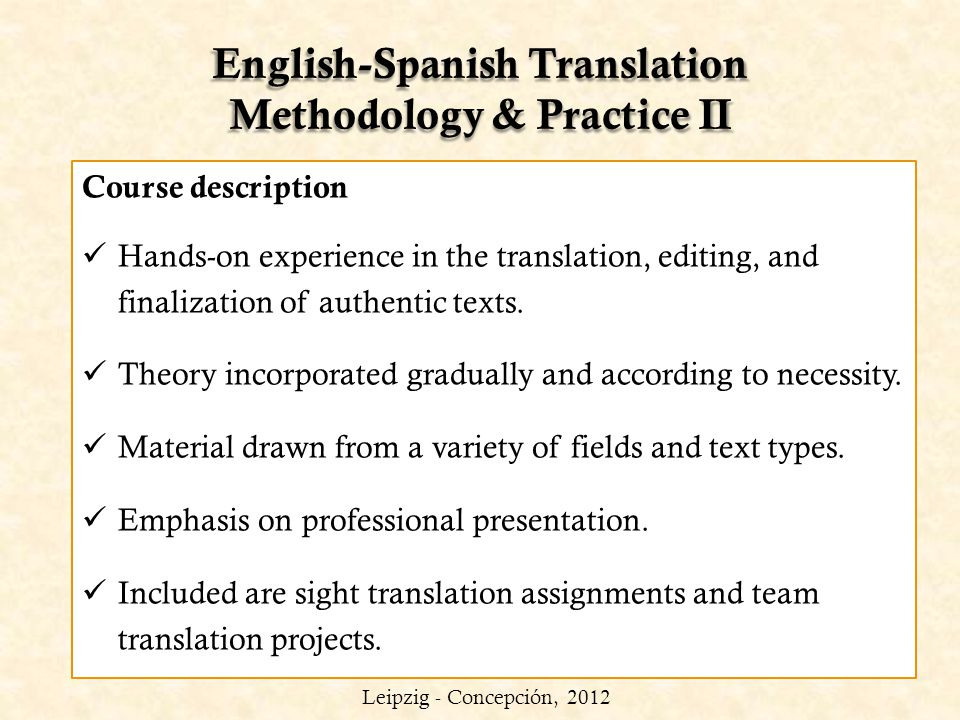 English-Spanish Translation Methodology & Practice II Course description Hands-on experience in the translation, editing, and finalization of authenti