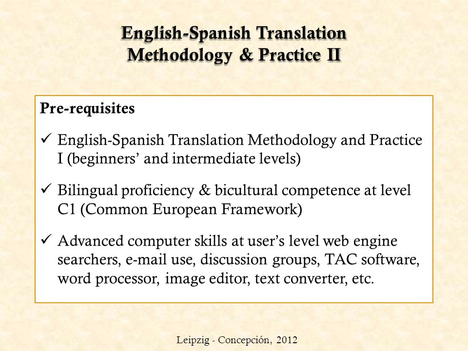 English-Spanish Translation Methodology & Practice II Pre-requisites English-Spanish Translation Methodology and Practice I (beginners and intermediat