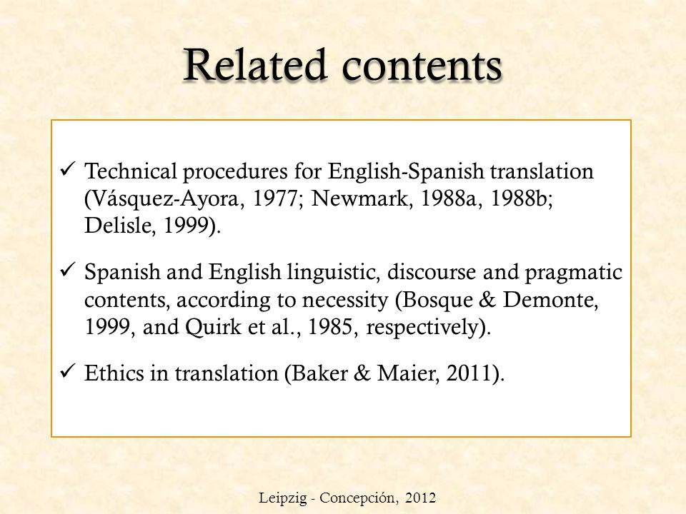 Related contents Technical procedures for English-Spanish translation (Vásquez-Ayora, 1977; Newmark, 1988a, 1988b; Delisle, 1999). Spanish and English