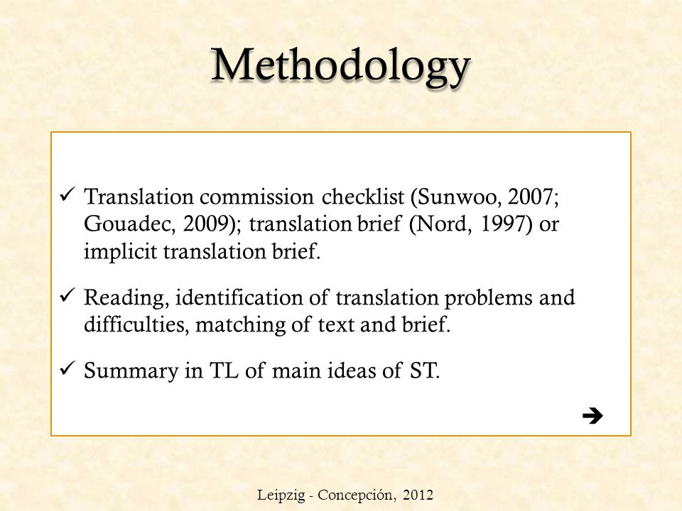 Methodology Translation commission checklist (Sunwoo, 2007; Gouadec, 2009); translation brief (Nord, 1997) or implicit translation brief. Reading, ide