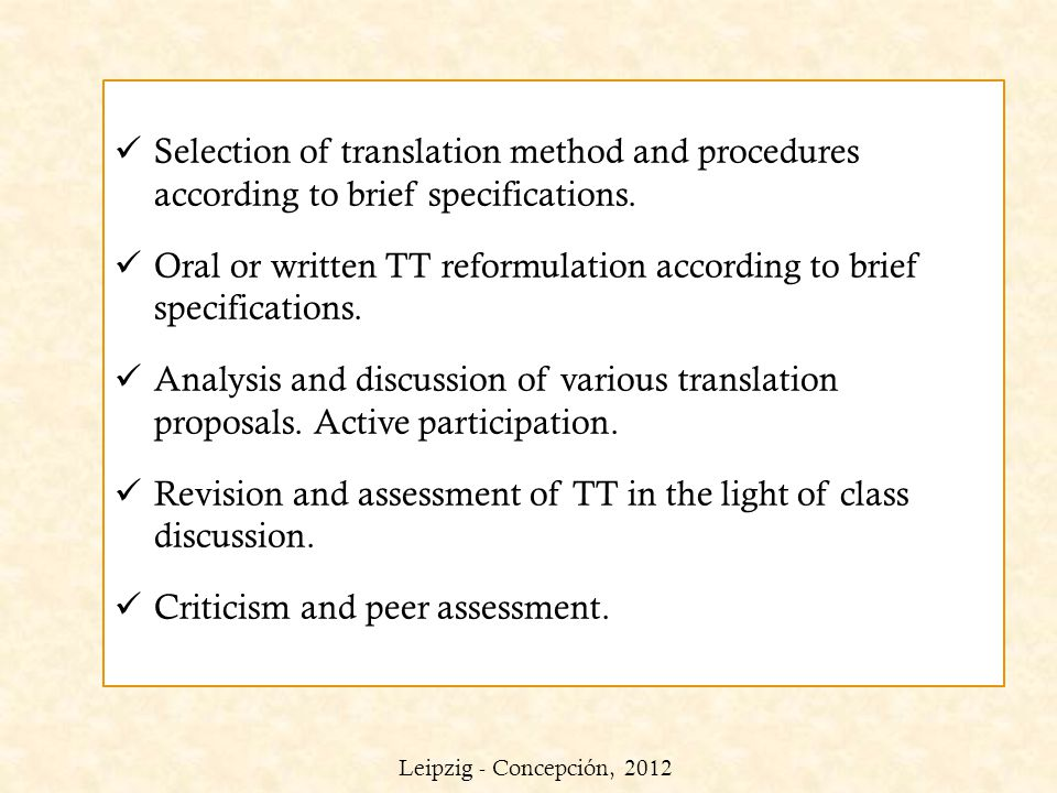 Selection of translation method and procedures according to brief specifications. Oral or written TT reformulation according to brief specifications.