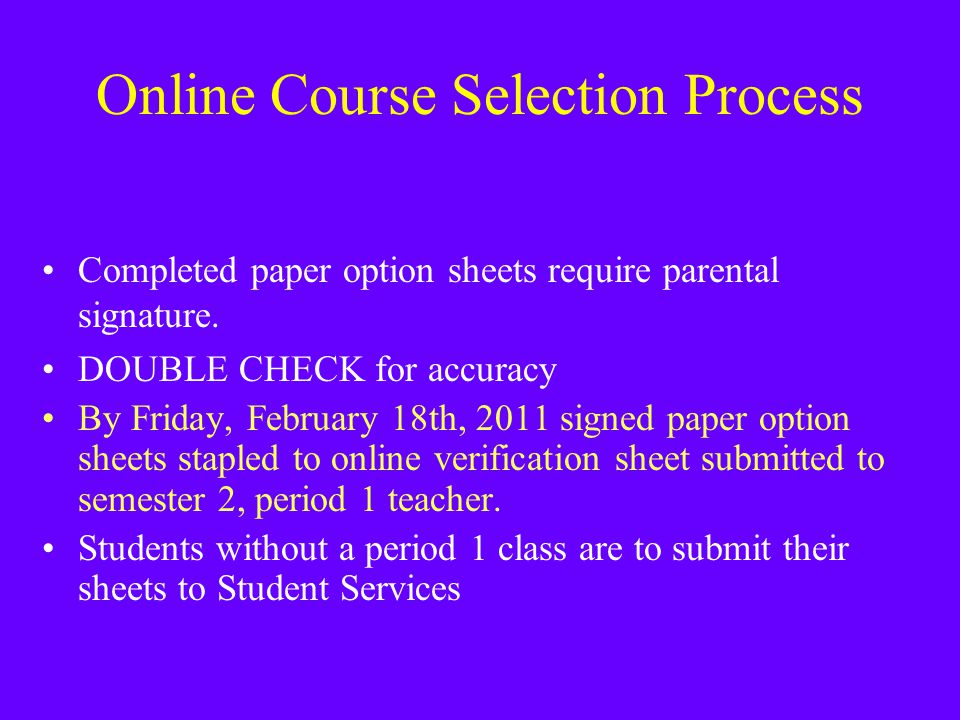 Online Course Selection Process Completed paper option sheets require parental signature.