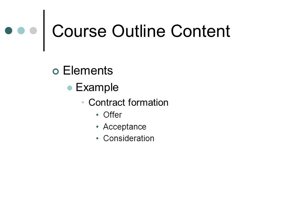 Course Outline Content Elements Example Contract formation Offer Acceptance Consideration