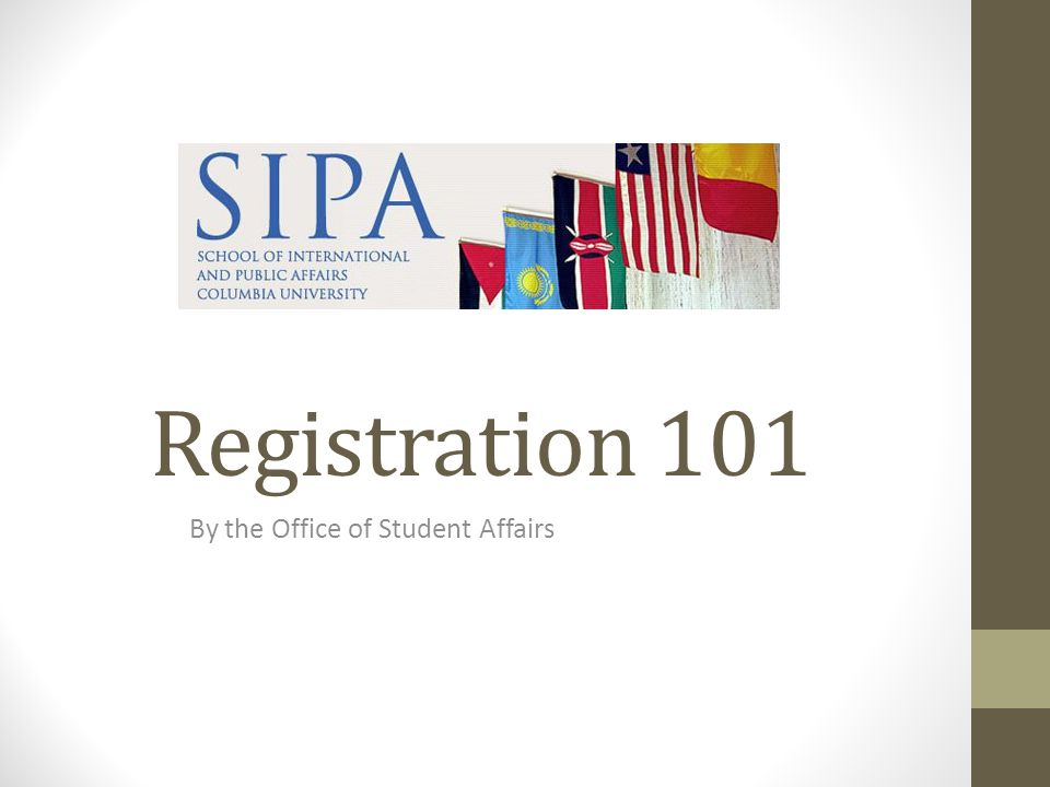 Registration 101 By the Office of Student Affairs