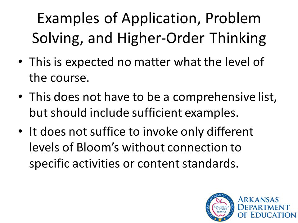 Examples of Application, Problem Solving, and Higher-Order Thinking This is expected no matter what the level of the course.