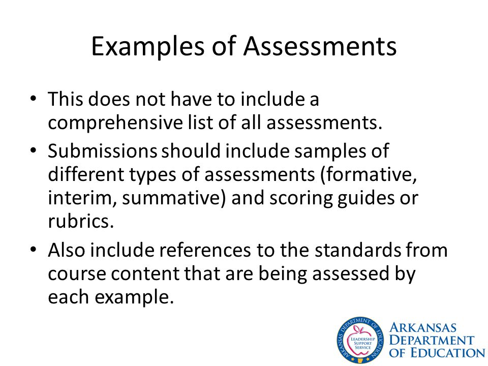 Examples of Assessments This does not have to include a comprehensive list of all assessments.