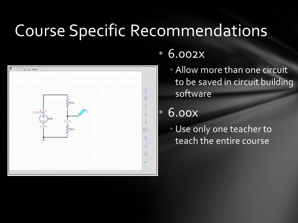 6.002x Allow more than one circuit to be saved in circuit building software 6.00x Use only one teacher to teach the entire course Course Specific Recommendations