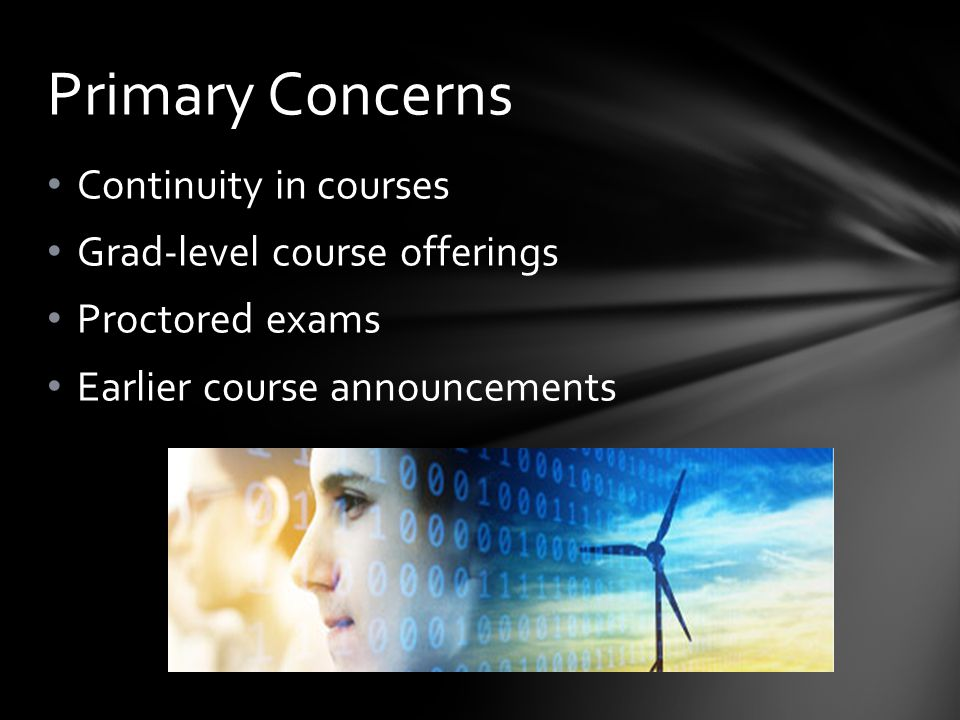 Continuity in courses Grad-level course offerings Proctored exams Earlier course announcements Primary Concerns
