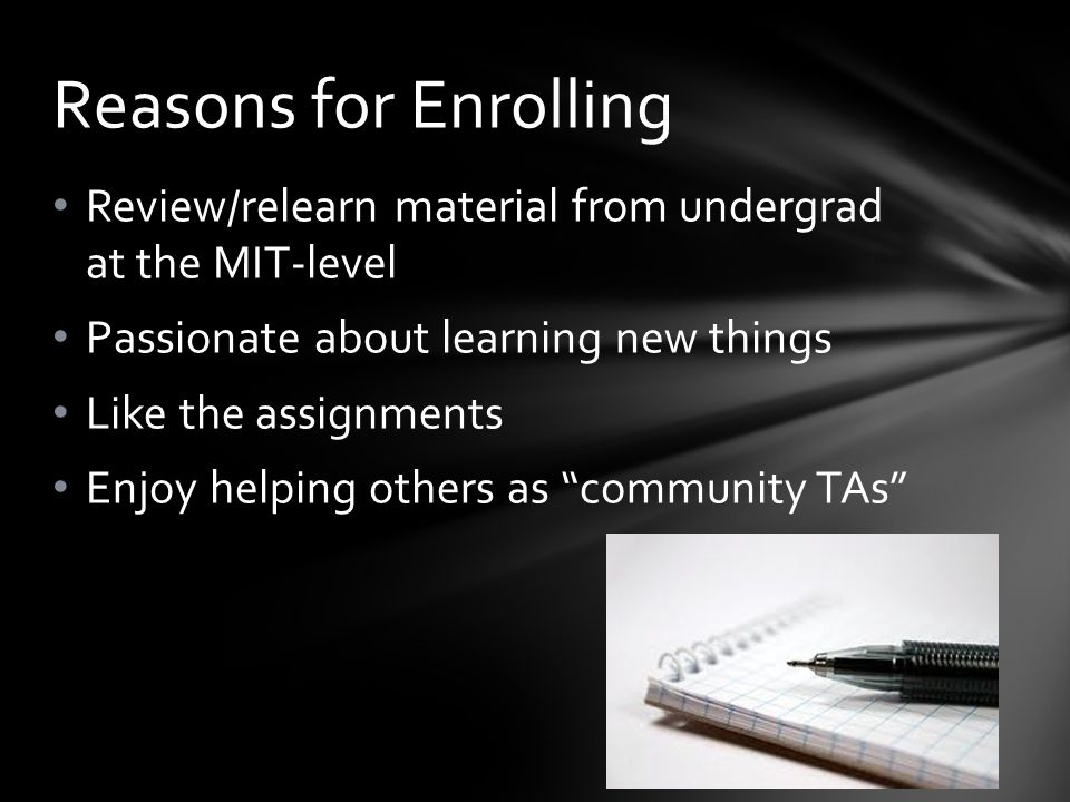 Breadth of courses Advanced subject matter Disliked embedded quizzes in videos Textbooks must be purchased Comprehensive course notes Greater interactivity Dashboard for all current courses Vibrant discussion platform Truly free – no need to purchase textbooks Greater difficulty in courses MITx/edX vs.