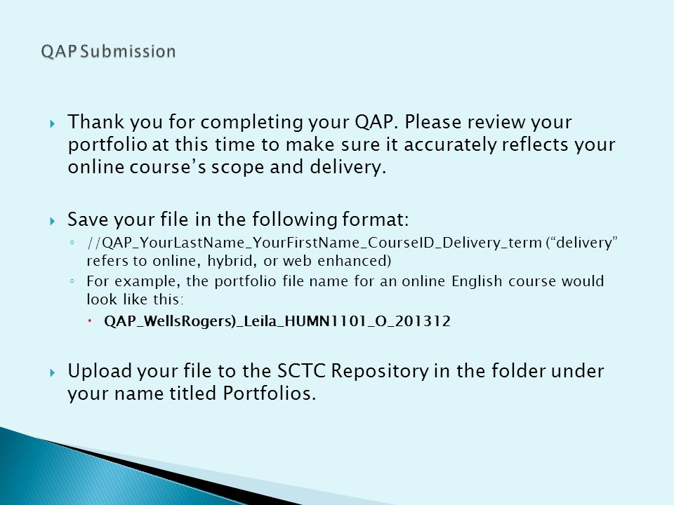 Thank you for completing your QAP. Please review your portfolio at this time to make sure it accurately reflects your online courses scope and deliver