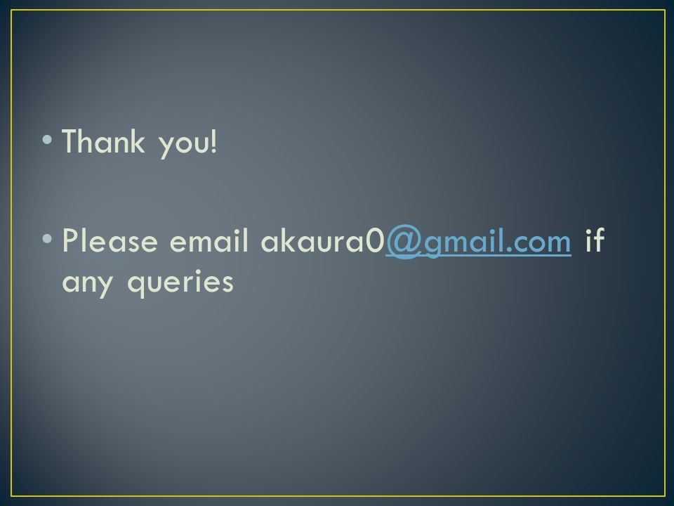 Thank you! Please email akaura0@gmail.com if any queries@gmail.com
