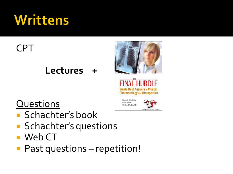 CPT Lectures + Questions Schachters book Schachters questions Web CT Past questions – repetition!