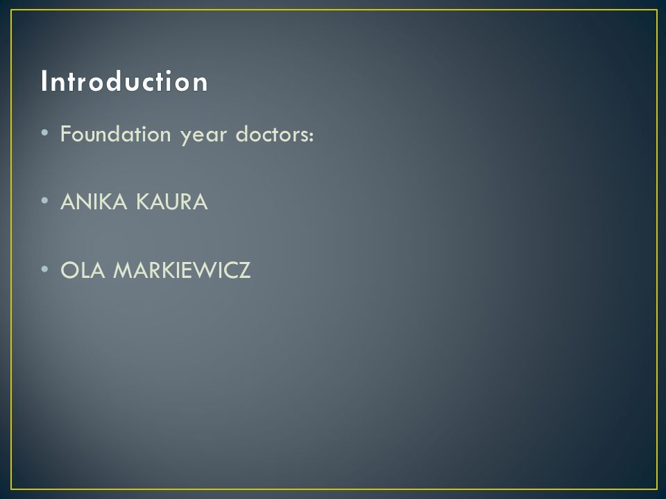 Foundation year doctors: ANIKA KAURA OLA MARKIEWICZ