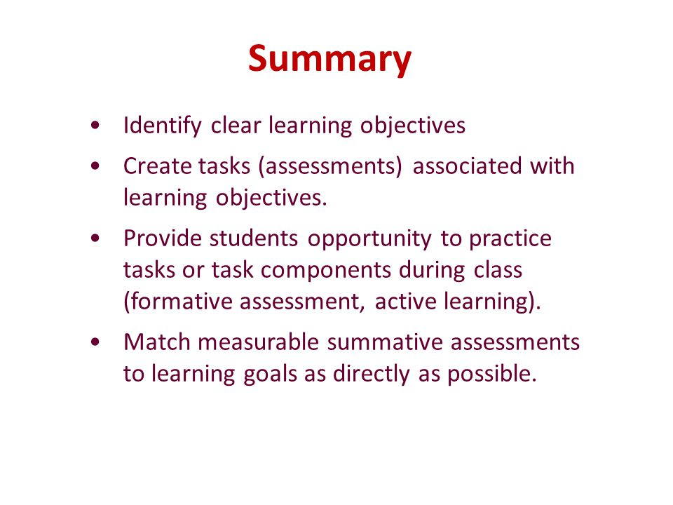 Summary Identify clear learning objectives Create tasks (assessments) associated with learning objectives.