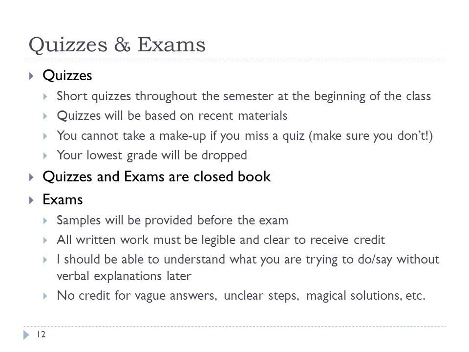 Quizzes & Exams Quizzes Short quizzes throughout the semester at the beginning of the class Quizzes will be based on recent materials You cannot take