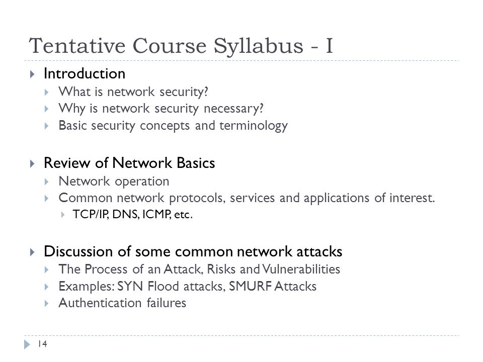 Tentative Course Syllabus - I Introduction What is network security? Why is network security necessary? Basic security concepts and terminology Review