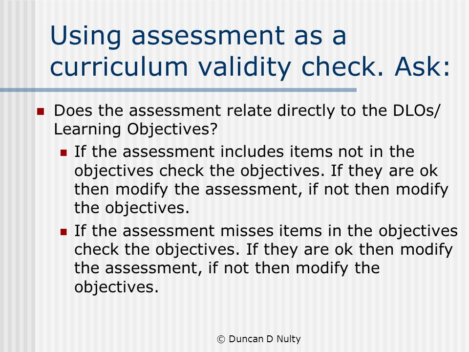 © Duncan D Nulty Using assessment as a curriculum validity check.