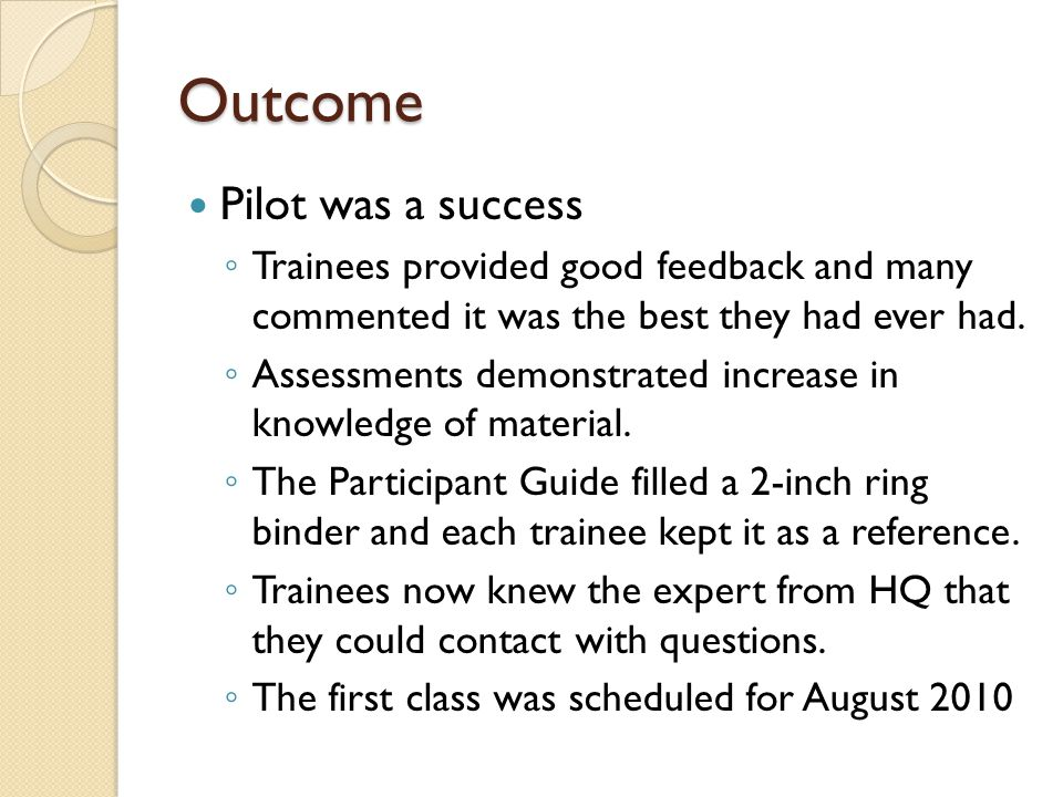 Outcome Pilot was a success Trainees provided good feedback and many commented it was the best they had ever had.