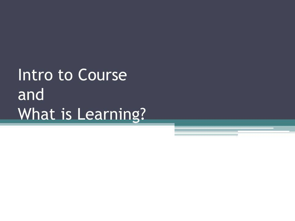 Intro to Course and What is Learning