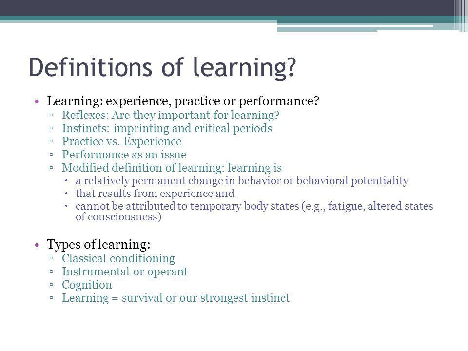 Definitions of learning. Learning: experience, practice or performance.