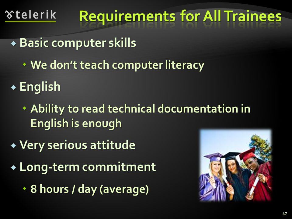 Basic computer skills Basic computer skills We dont teach computer literacy We dont teach computer literacy English English Ability to read technical