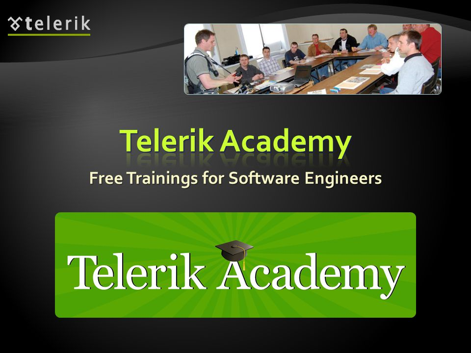 Telerik Academy is an initiative for Telerik for training of young software engineers Telerik Academy is an initiative for Telerik for training of young software engineers Four main streams Four main streams Software Academy Software Academy.NET Essentials.NET Essentials QA Academy QA Academy Developer Support Developer Support School Academy School Academy Kids Academy Kids Academy Student Courses Student Courses 8