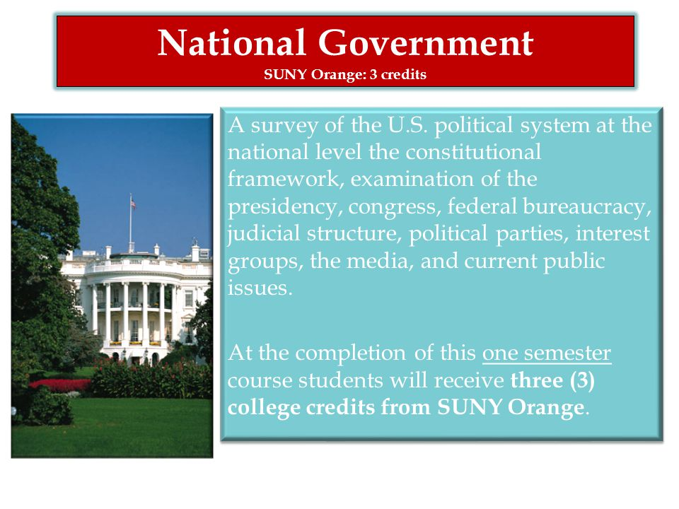 National Government SUNY Orange: 3 credits A survey of the U.S. political system at the national level the constitutional framework, examination of th