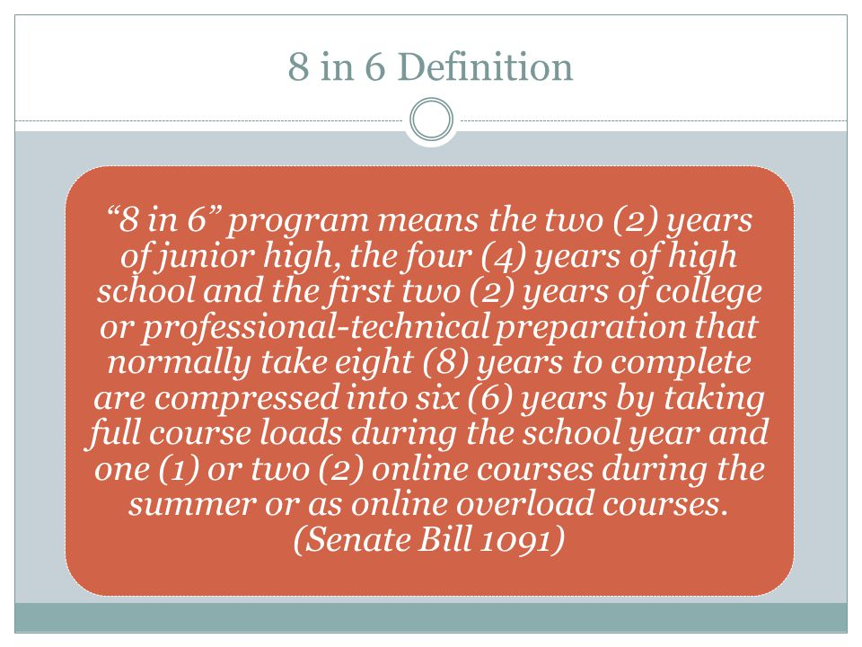 8 in 6 Definition 8 in 6 program means the two (2) years of junior high, the four (4) years of high school and the first two (2) years of college or p
