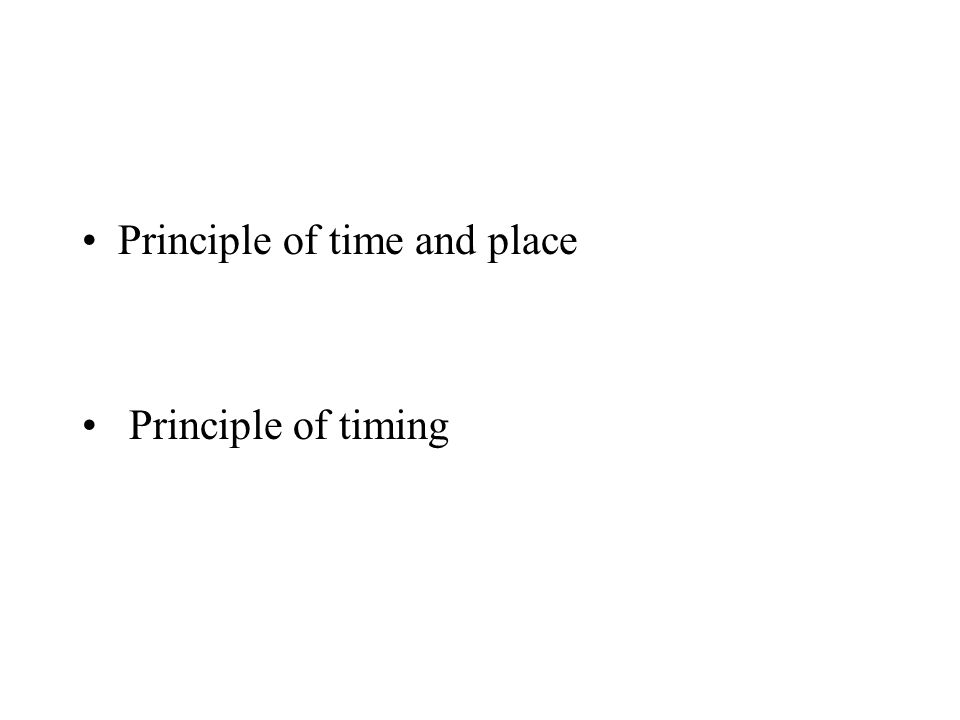 Principle of time and place Principle of timing
