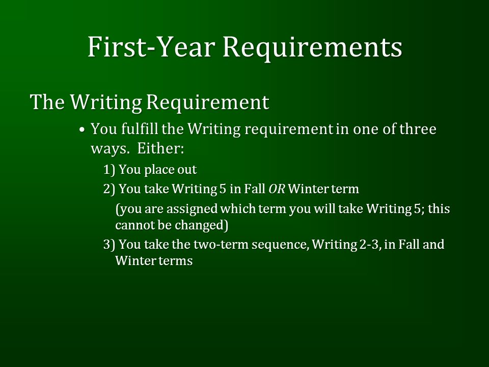 First-Year Requirements The Writing Requirement You fulfill the Writing requirement in one of three ways.