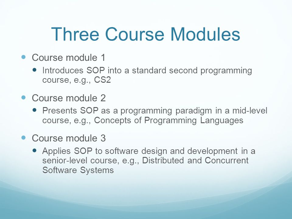 Three Course Modules Course module 1 Introduces SOP into a standard second programming course, e.g., CS2 Course module 2 Presents SOP as a programming